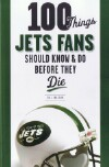 100 Things Jets Fans Should Know &amp; Do Before They Die by Bill Chastain